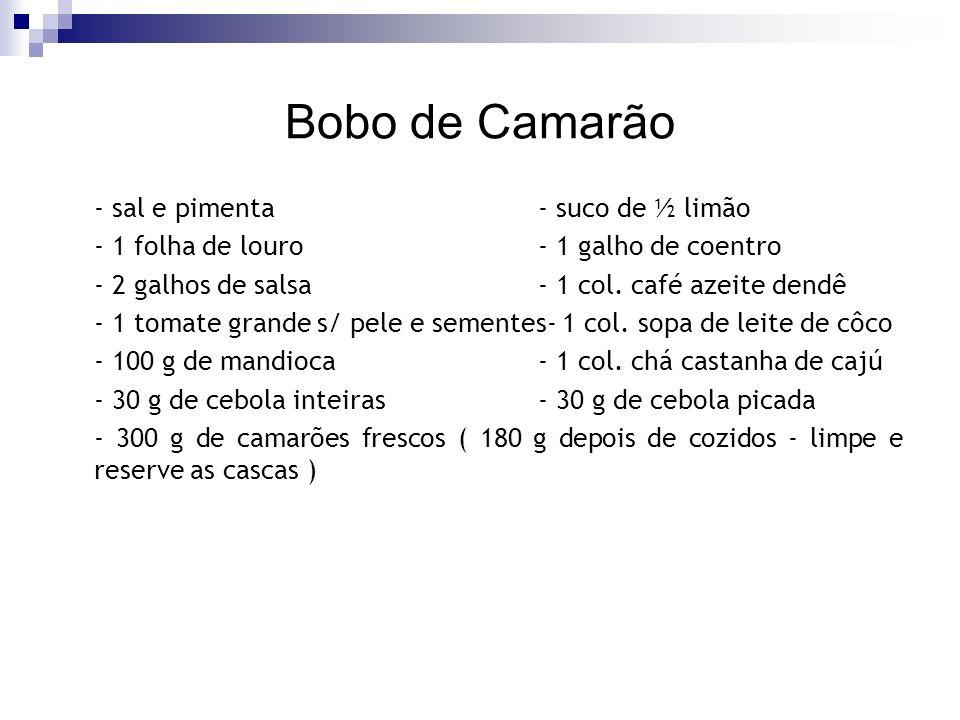 Bobo de Camarão - sal e pimenta- suco de ½ limão - 1 folha de louro- 1 galho de coentro - 2 galhos de salsa - 1 col. café azeite dendê - 1 tomate gran
