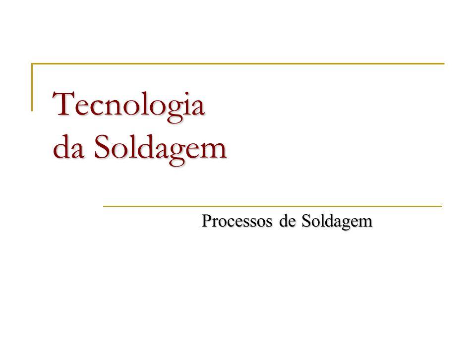 Tecnologia da Soldagem Processos de Soldagem