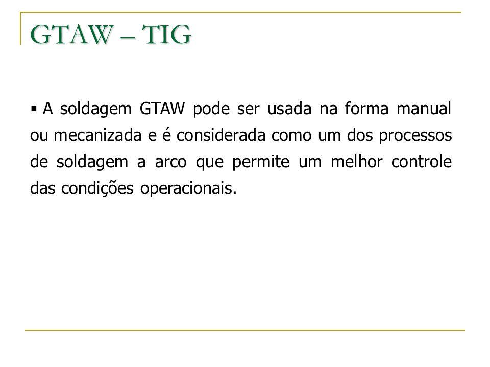 A soldagem GTAW pode ser usada na forma manual ou mecanizada e é considerada como um dos processos de soldagem a arco que permite um melhor controle d
