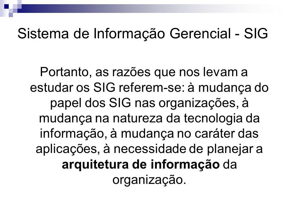 Sistema de Informação Gerencial - SIG Portanto, as razões que nos levam a estudar os SIG referem-se: à mudança do papel dos SIG nas organizações, à mu