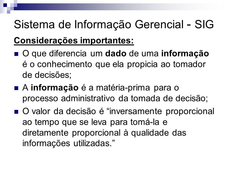 Sistema de Informação Gerencial - SIG Considerações importantes: O que diferencia um dado de uma informação é o conhecimento que ela propicia ao tomad