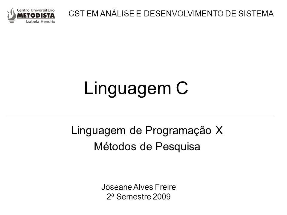 Linguagem C Linguagem de Programação X Métodos de Pesquisa Joseane Alves Freire 2ª Semestre 2009 CST EM ANÁLISE E DESENVOLVIMENTO DE SISTEMA