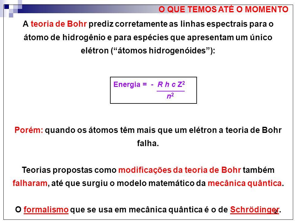 2 A teoria de Bohr prediz corretamente as linhas espectrais para o átomo de hidrogênio e para espécies que apresentam um único elétron (átomos hidroge