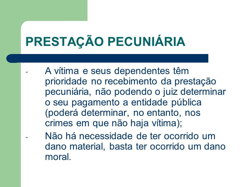 PRESTAÇÃO PECUNIÁRIA - A vítima e seus dependentes têm prioridade no recebimento da prestação pecuniária, não podendo o juiz determinar o seu pagament