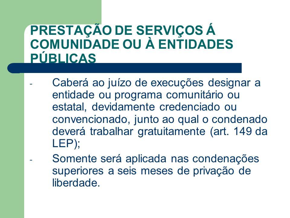 PRESTAÇÃO DE SERVIÇOS Á COMUNIDADE OU À ENTIDADES PÚBLICAS - Caberá ao juízo de execuções designar a entidade ou programa comunitário ou estatal, devi