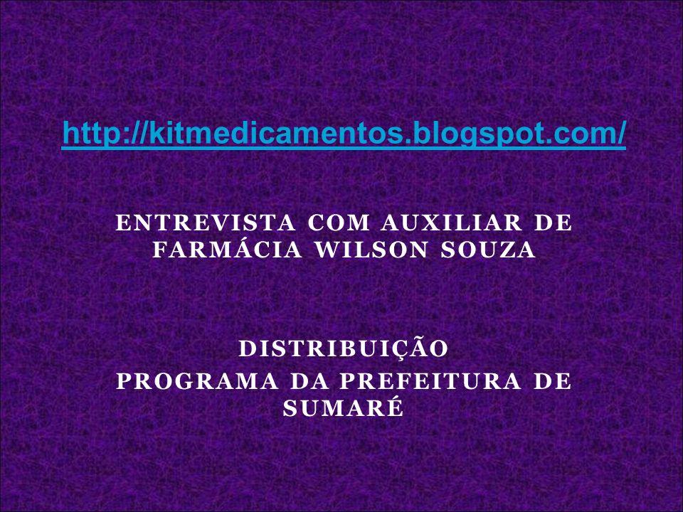 ENTREVISTA COM AUXILIAR DE FARMÁCIA WILSON SOUZA DISTRIBUIÇÃO PROGRAMA DA PREFEITURA DE SUMARÉ http://kitmedicamentos.blogspot.com/