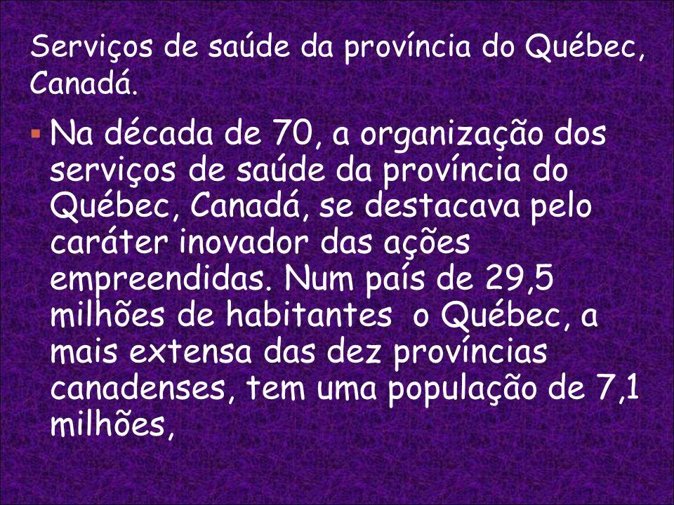Serviços de saúde da província do Québec, Canadá. Na década de 70, a organização dos serviços de saúde da província do Québec, Canadá, se destacava pe