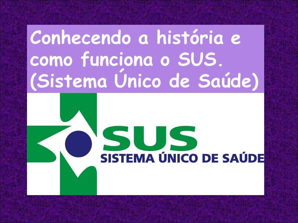 O SUS é um sistema, composto por muitas partes e, por mais Diferentes que pareçam, tem uma finalidade comum: cuidar e promover a saúde de toda a população, melhorando a qualidade de vida dos brasileiros O SUS existe há pouco tempo.