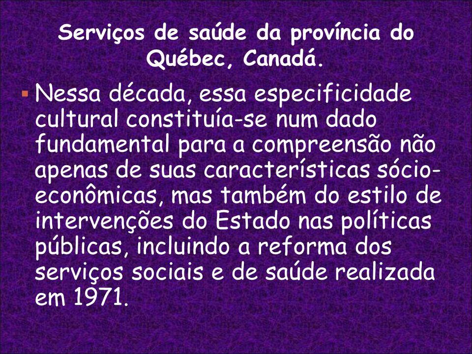 Serviços de saúde da província do Québec, Canadá. Nessa década, essa especificidade cultural constituía-se num dado fundamental para a compreensão não