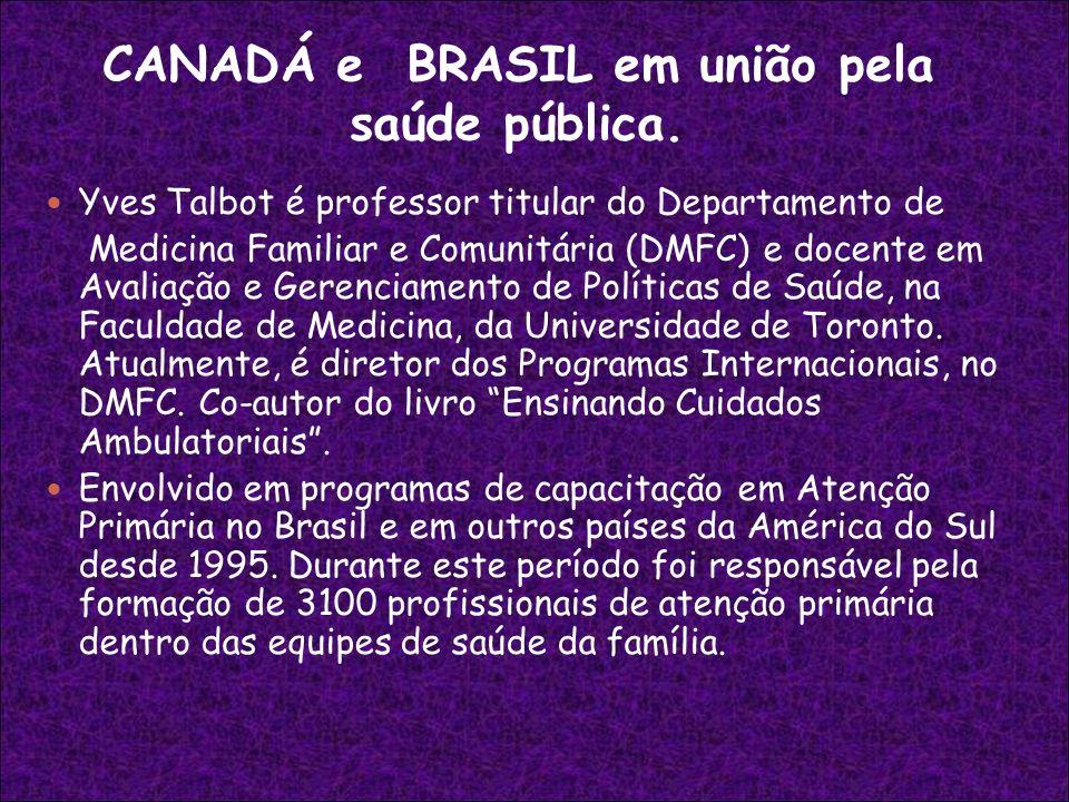 CANADÁ e BRASIL em união pela saúde pública. Yves Talbot é professor titular do Departamento de Medicina Familiar e Comunitária (DMFC) e docente em Av