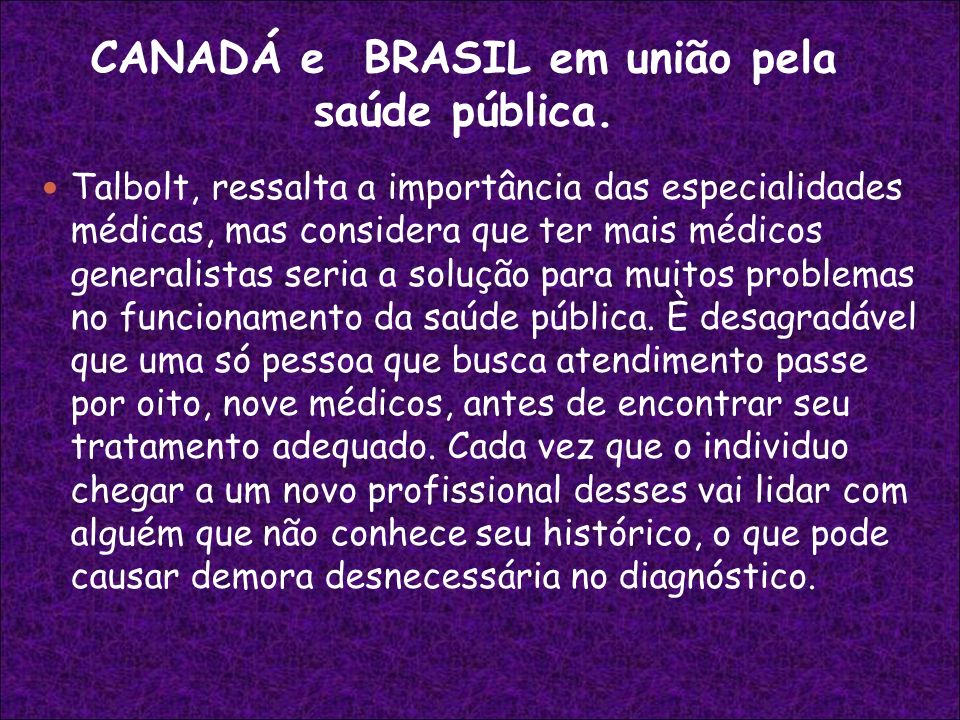 CANADÁ e BRASIL em união pela saúde pública. Talbolt, ressalta a importância das especialidades médicas, mas considera que ter mais médicos generalist