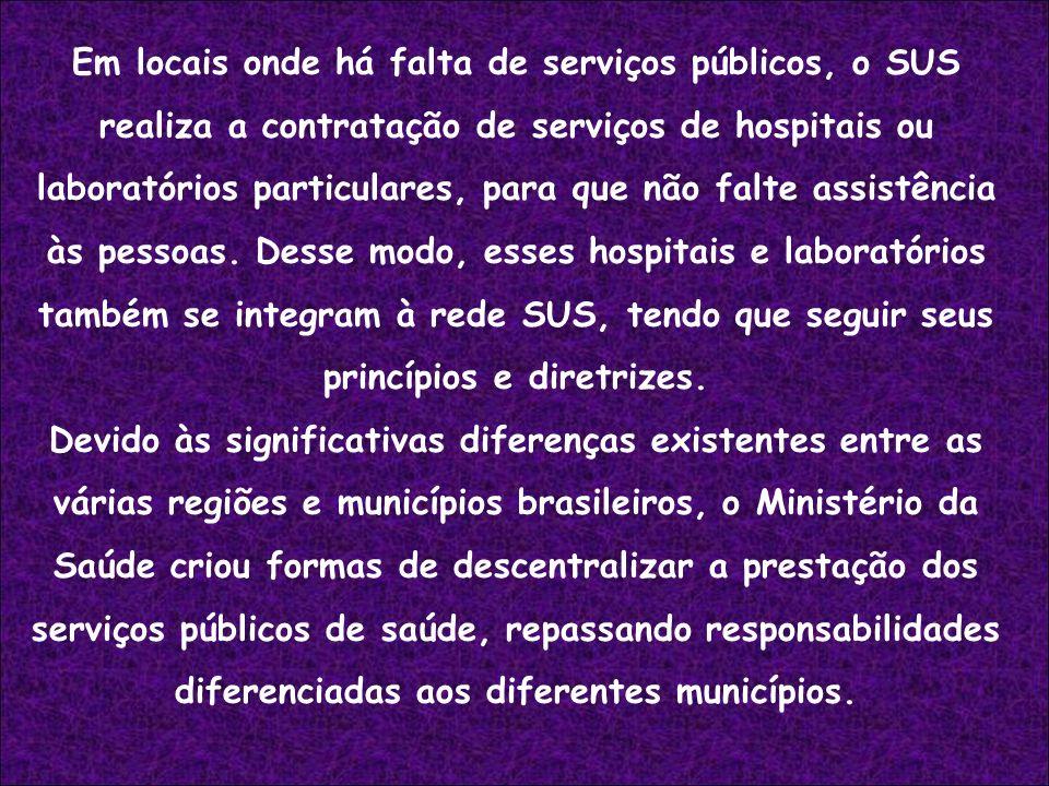 Em locais onde há falta de serviços públicos, o SUS realiza a contratação de serviços de hospitais ou laboratórios particulares, para que não falte as