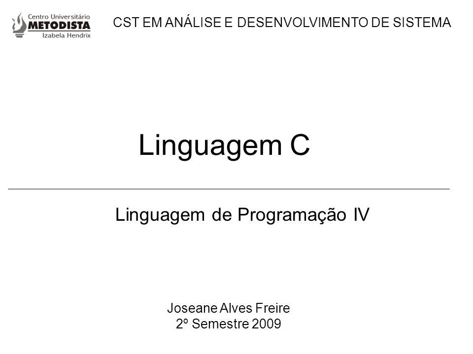Linguagem C Linguagem de Programação IV Joseane Alves Freire 2º Semestre 2009 CST EM ANÁLISE E DESENVOLVIMENTO DE SISTEMA