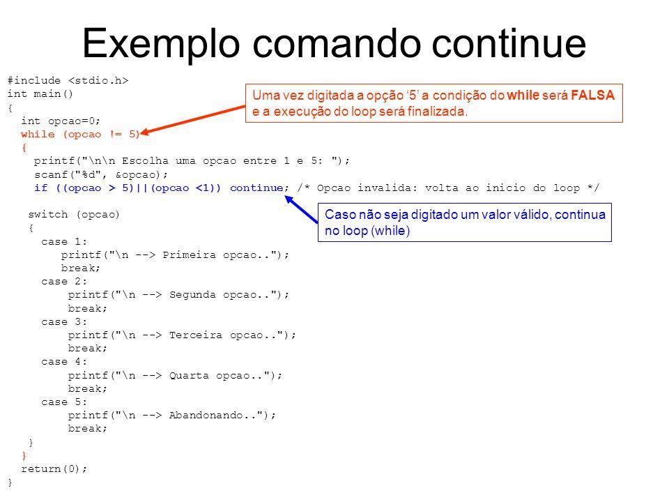 Exemplo comando continue #include int main() { int opcao=0; while (opcao != 5) { printf(