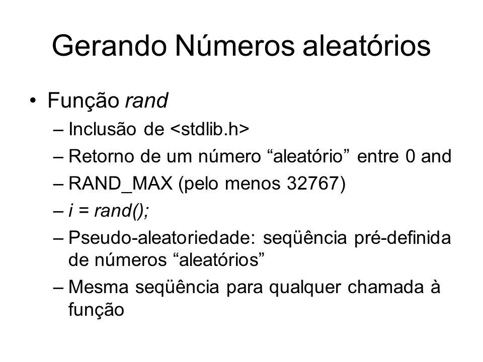 Gerando Números aleatórios Função rand –Inclusão de –Retorno de um número aleatório entre 0 and –RAND_MAX (pelo menos 32767) –i = rand(); –Pseudo-alea