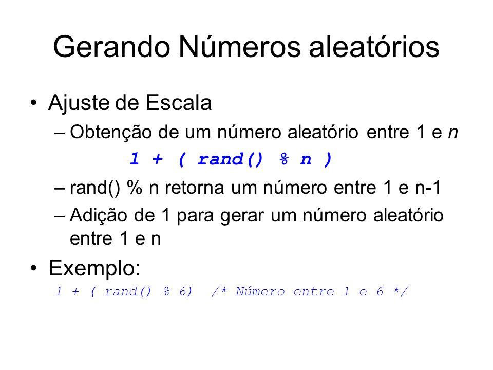 Gerando Números aleatórios Ajuste de Escala –Obtenção de um número aleatório entre 1 e n 1 + ( rand() % n ) –rand() % n retorna um número entre 1 e n-