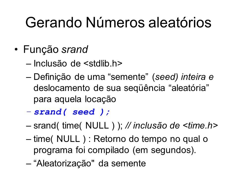 Gerando Números aleatórios Função srand –Inclusão de –Definição de uma semente (seed) inteira e deslocamento de sua seqüência aleatória para aquela lo