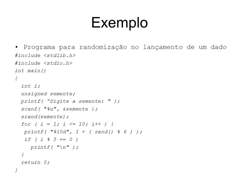 Exemplo Programa para randomização no lançamento de um dado #include int main() { int i; unsigned semente; printf( Digite a semente: