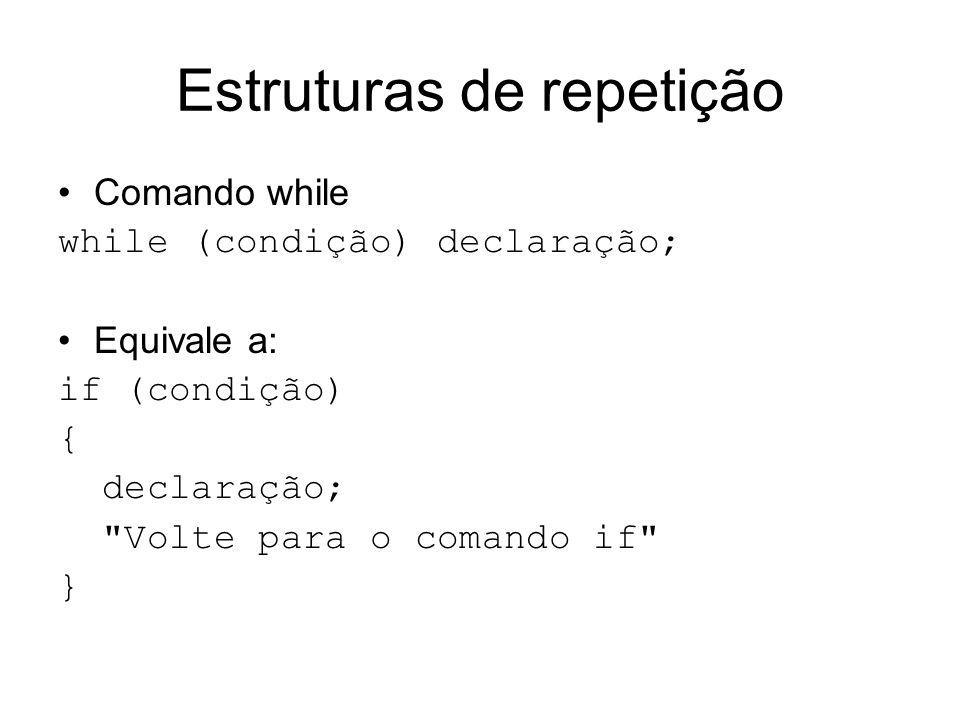 Estruturas de repetição Comando while while (condição) declaração; Equivale a: if (condição) { declaração;