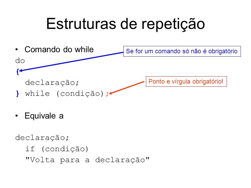 Estruturas de repetição Comando do while do { declaração; } while (condição); Equivale a declaração; if (condição)