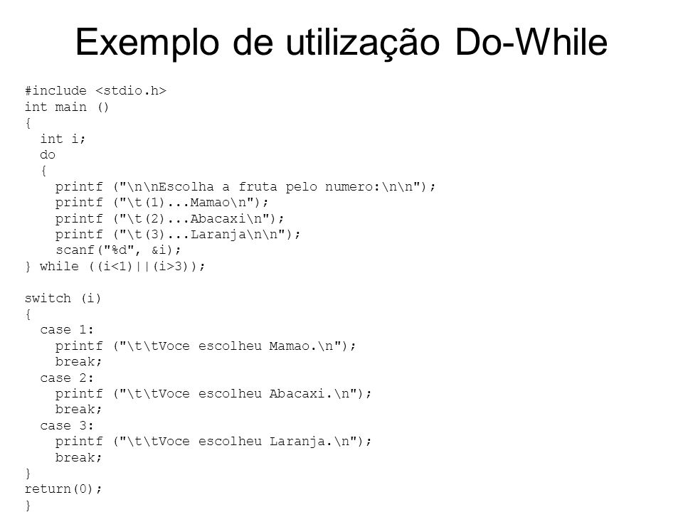 Exemplo de utilização Do-While #include int main () { int i; do { printf (