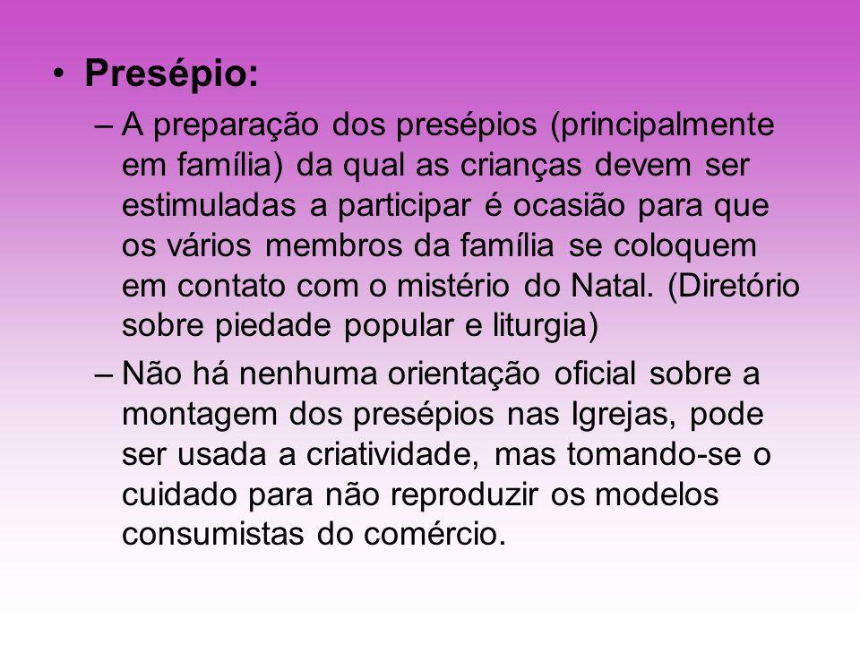 Presépio: –A preparação dos presépios (principalmente em família) da qual as crianças devem ser estimuladas a participar é ocasião para que os vários