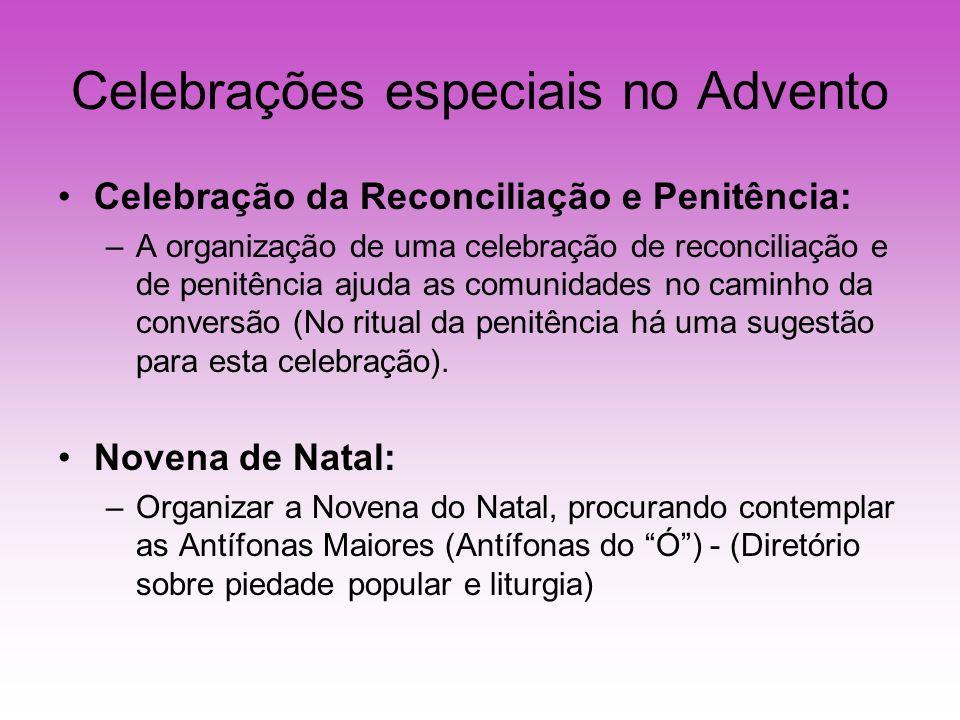 Celebrações especiais no Advento Celebração da Reconciliação e Penitência: –A organização de uma celebração de reconciliação e de penitência ajuda as