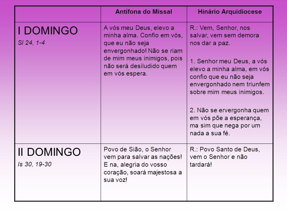 Antífona do MissalHinário Arquidiocese I DOMINGO Sl 24, 1-4 A vós meu Deus, elevo a minha alma. Confio em vós, que eu não seja envergonhado! Não se ri