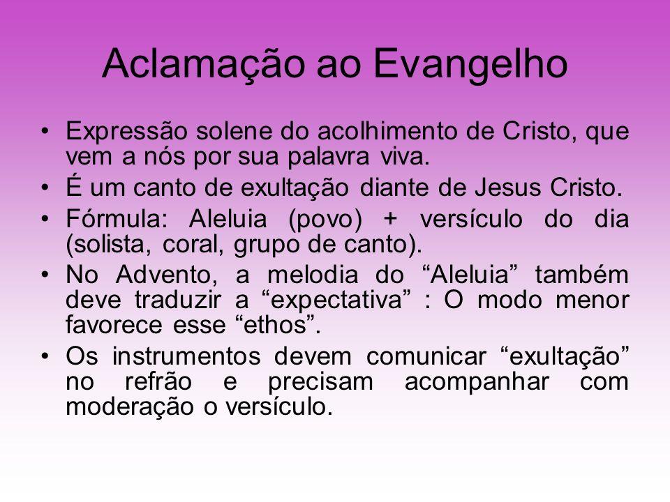Aclamação ao Evangelho Expressão solene do acolhimento de Cristo, que vem a nós por sua palavra viva.
