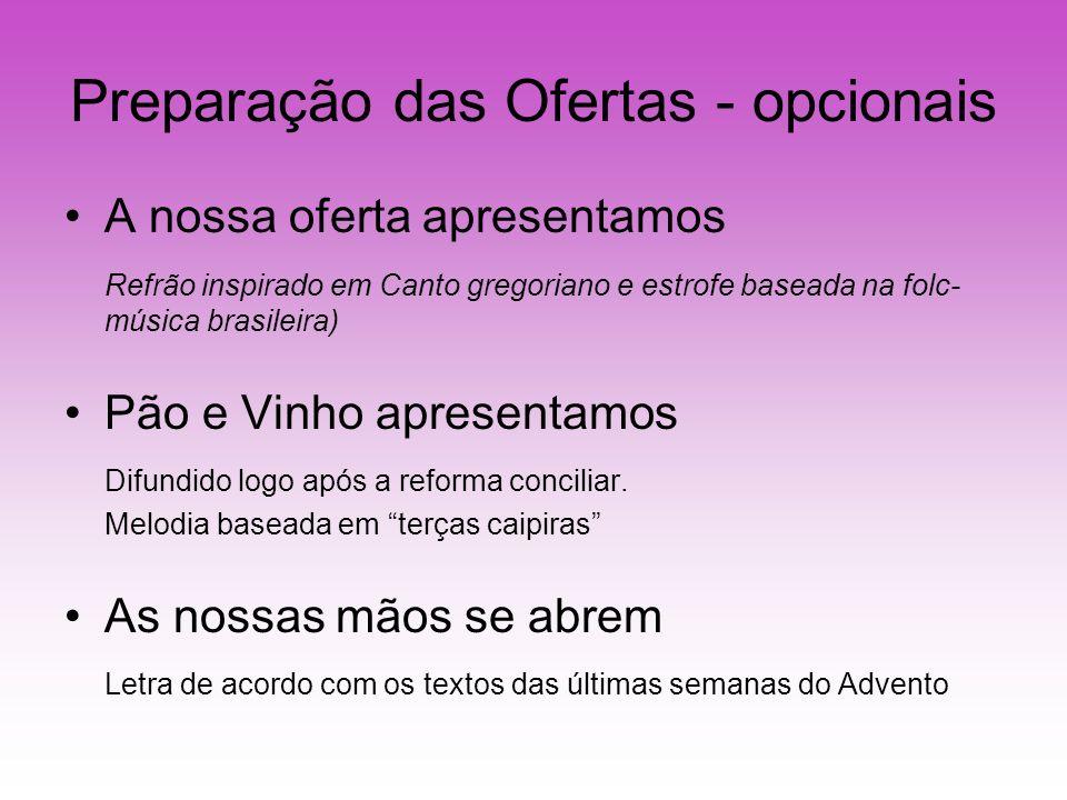 Preparação das Ofertas - opcionais A nossa oferta apresentamos Refrão inspirado em Canto gregoriano e estrofe baseada na folc- música brasileira) Pão