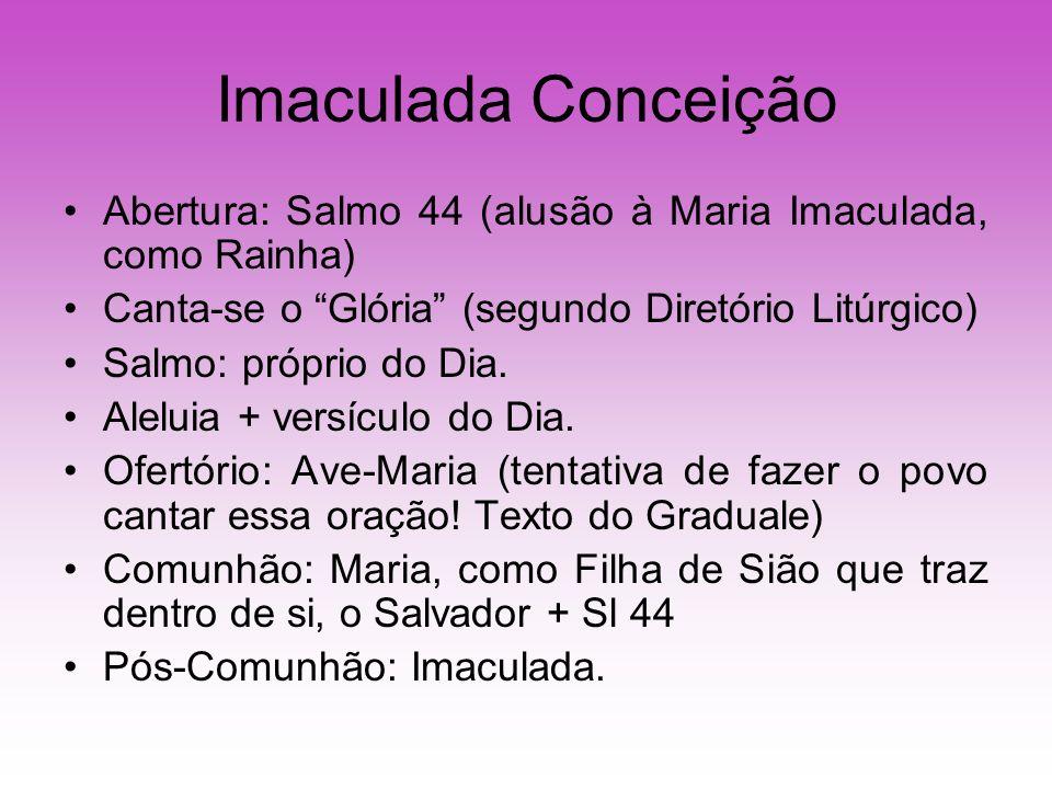 Imaculada Conceição Abertura: Salmo 44 (alusão à Maria Imaculada, como Rainha) Canta-se o Glória (segundo Diretório Litúrgico) Salmo: próprio do Dia.