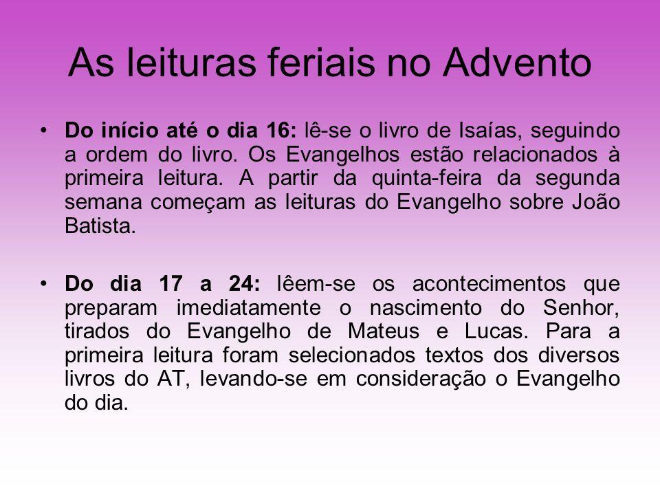 As leituras feriais no Advento Do início até o dia 16: lê-se o livro de Isaías, seguindo a ordem do livro. Os Evangelhos estão relacionados à primeira