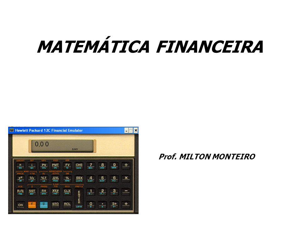 MATEMÁTICA FINANCEIRA Prof. MILTON MONTEIRO
