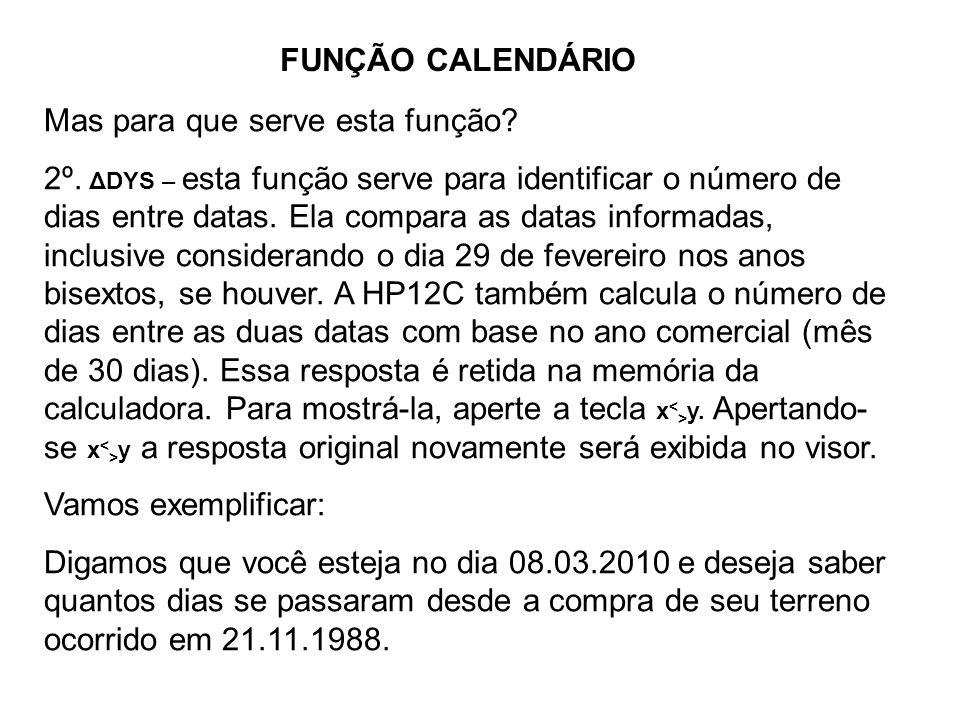 FUNÇÃO CALENDÁRIO Mas para que serve esta função? 2º. ΔDYS – esta função serve para identificar o número de dias entre datas. Ela compara as datas inf