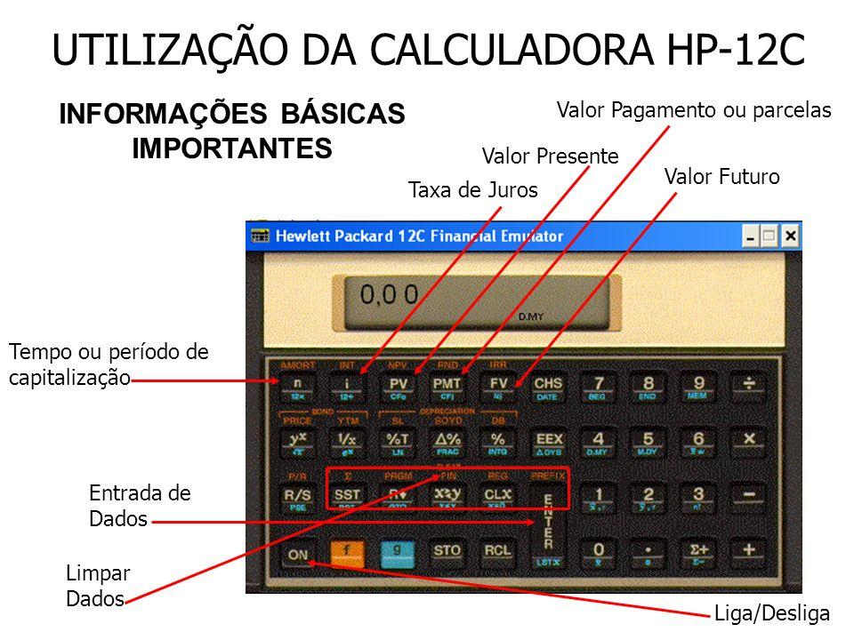 UTILIZAÇÃO DA CALCULADORA HP-12C Tempo ou período de capitalização Taxa de Juros Valor Presente Valor Pagamento ou parcelas Valor Futuro Entrada de Da