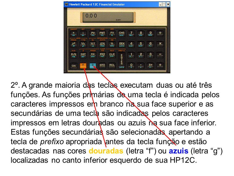 3º.Números Negativos – para trocar o sinal de um número no visor simplesmente aperte a tecla CHS.