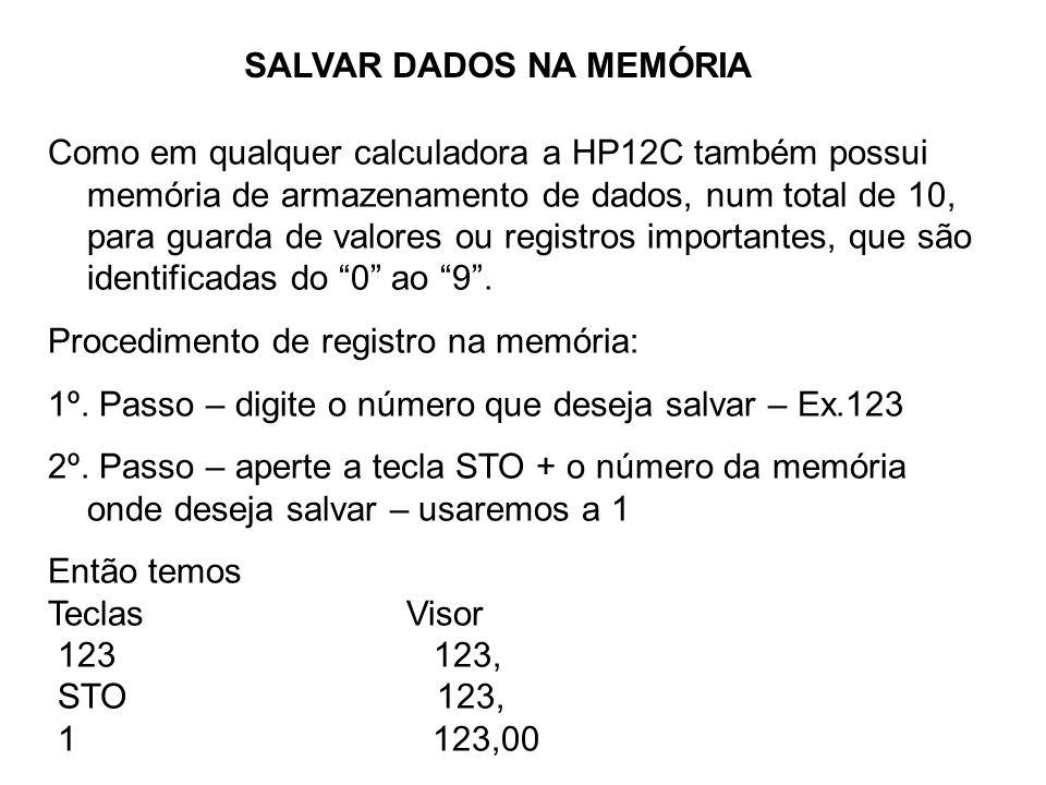 Como em qualquer calculadora a HP12C também possui memória de armazenamento de dados, num total de 10, para guarda de valores ou registros importantes