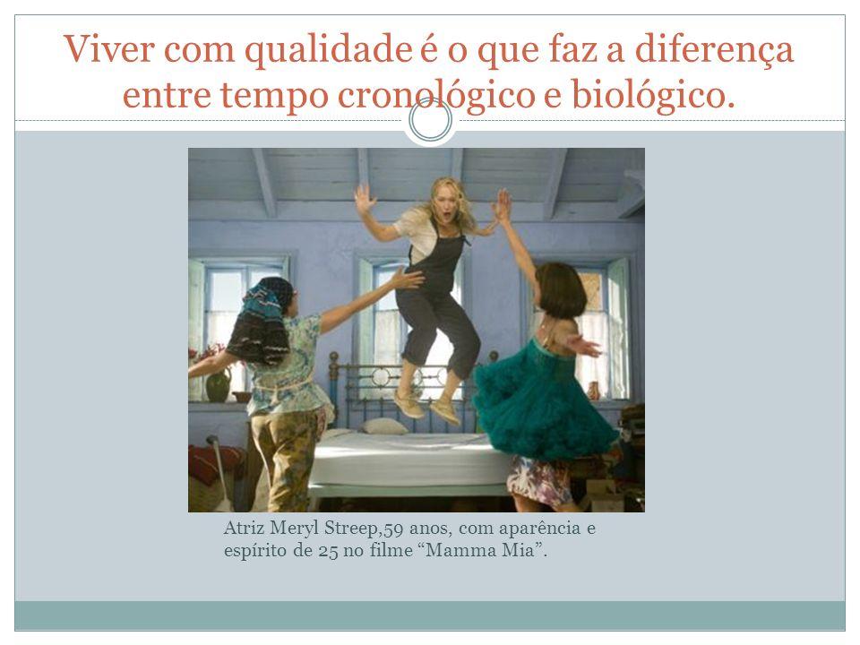 Viver com qualidade é o que faz a diferença entre tempo cronológico e biológico. Atriz Meryl Streep,59 anos, com aparência e espírito de 25 no filme M