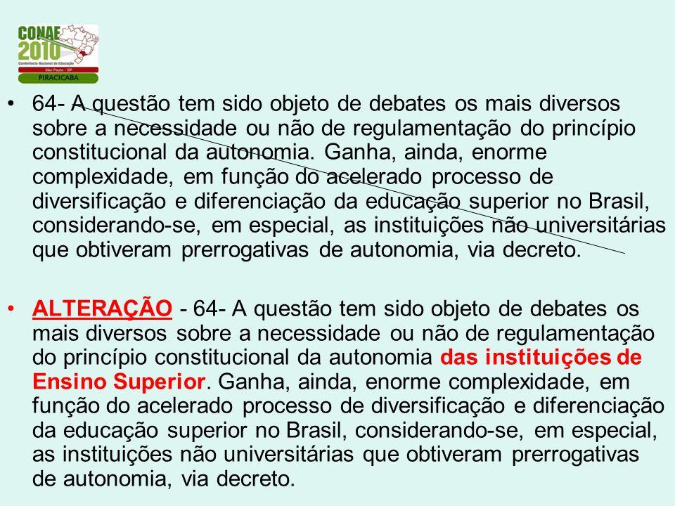 64- A questão tem sido objeto de debates os mais diversos sobre a necessidade ou não de regulamentação do princípio constitucional da autonomia. Ganha