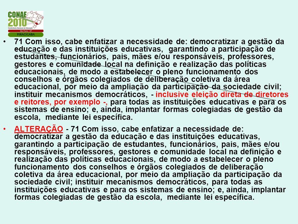 71 Com isso, cabe enfatizar a necessidade de: democratizar a gestão da educação e das instituições educativas, garantindo a participação de estudantes