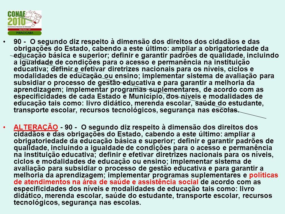 90 - O segundo diz respeito à dimensão dos direitos dos cidadãos e das obrigações do Estado, cabendo a este último: ampliar a obrigatoriedade da educa