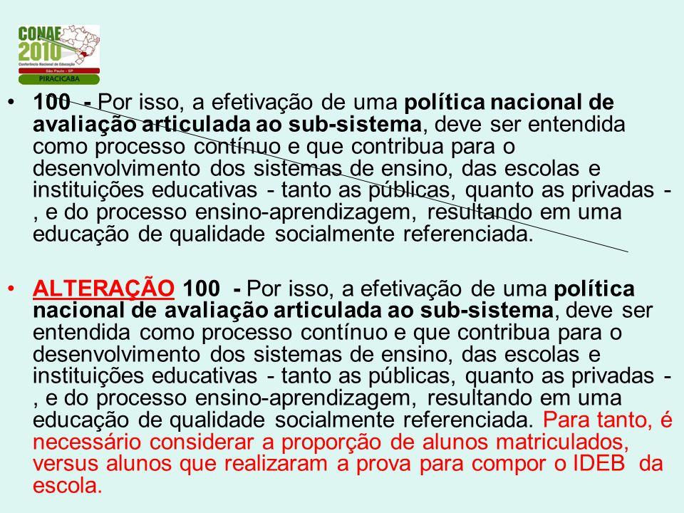100 - Por isso, a efetivação de uma política nacional de avaliação articulada ao sub-sistema, deve ser entendida como processo contínuo e que contribu