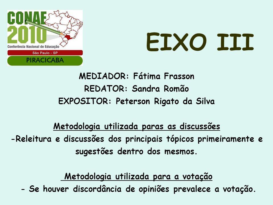 EIXO III MEDIADOR: Fátima Frasson REDATOR: Sandra Romão EXPOSITOR: Peterson Rigato da Silva Metodologia utilizada paras as discussões -Releitura e dis