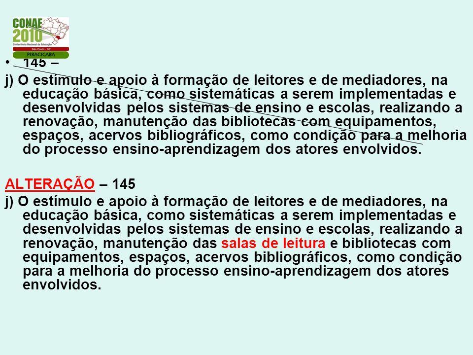 145 – j) O estímulo e apoio à formação de leitores e de mediadores, na educação básica, como sistemáticas a serem implementadas e desenvolvidas pelos
