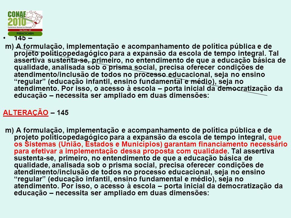 145 – m) A formulação, implementação e acompanhamento de política pública e de projeto políticopedagógico para a expansão da escola de tempo integral.