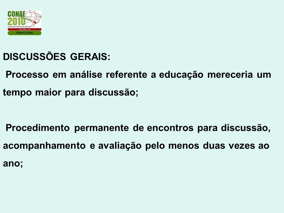 DISCUSSÕES GERAIS: Processo em análise referente a educação mereceria um tempo maior para discussão; Procedimento permanente de encontros para discuss