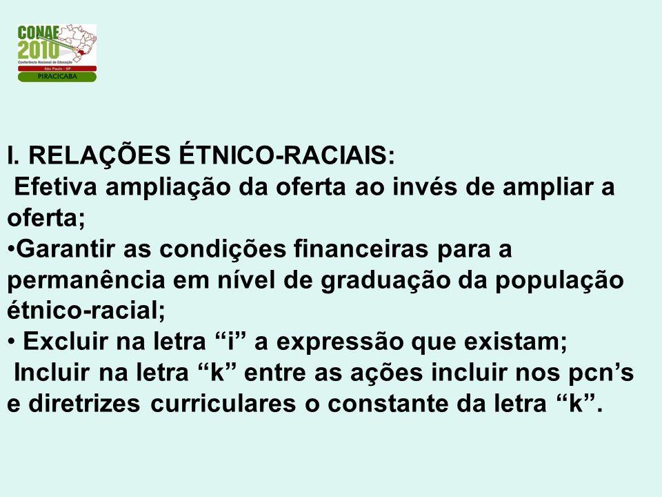 I. RELAÇÕES ÉTNICO-RACIAIS: Efetiva ampliação da oferta ao invés de ampliar a oferta; Garantir as condições financeiras para a permanência em nível de