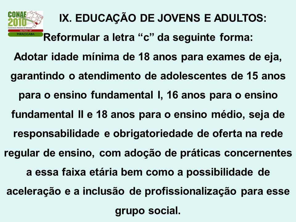IX. EDUCAÇÃO DE JOVENS E ADULTOS: Reformular a letra c da seguinte forma: Adotar idade mínima de 18 anos para exames de eja, garantindo o atendimento