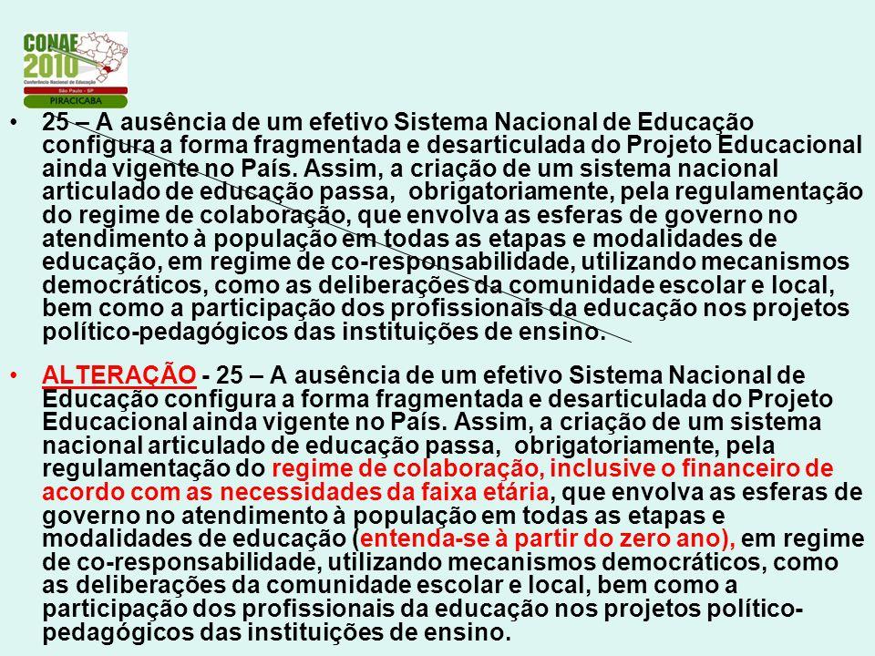 25 – A ausência de um efetivo Sistema Nacional de Educação configura a forma fragmentada e desarticulada do Projeto Educacional ainda vigente no País.