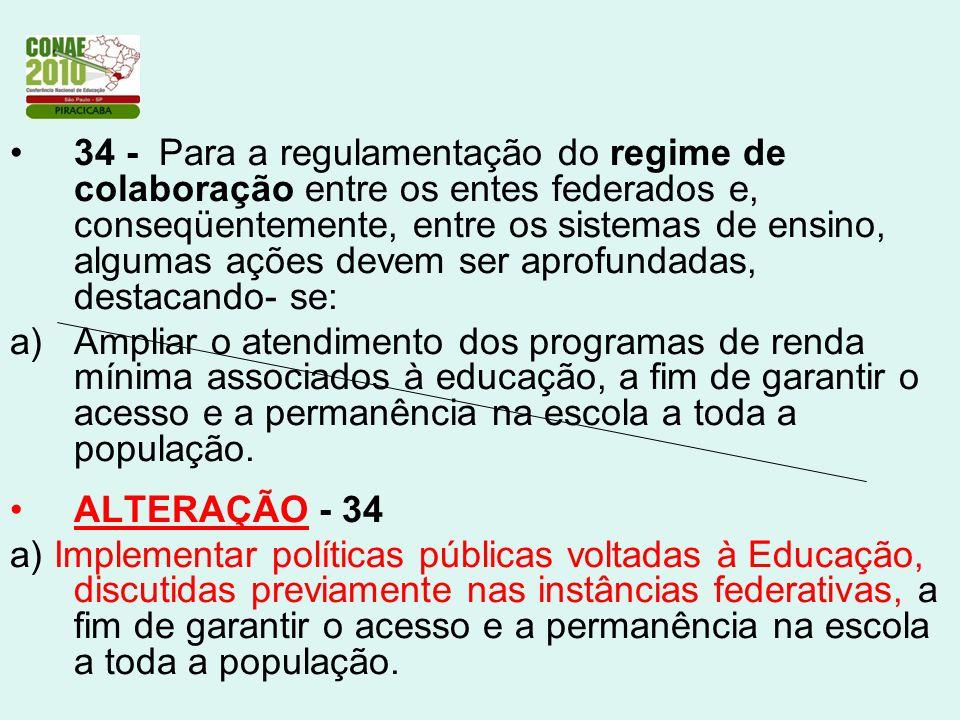 34 - Para a regulamentação do regime de colaboração entre os entes federados e, conseqüentemente, entre os sistemas de ensino, algumas ações devem ser